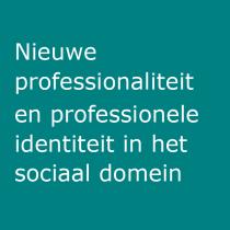 Nieuwe professionaliteit en professionele identiteit in het sociaal domein